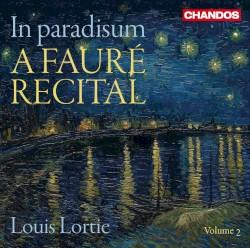 In paradisum: A Fauré Recital, Volume 2 by Fauré ;   Louis Lortie