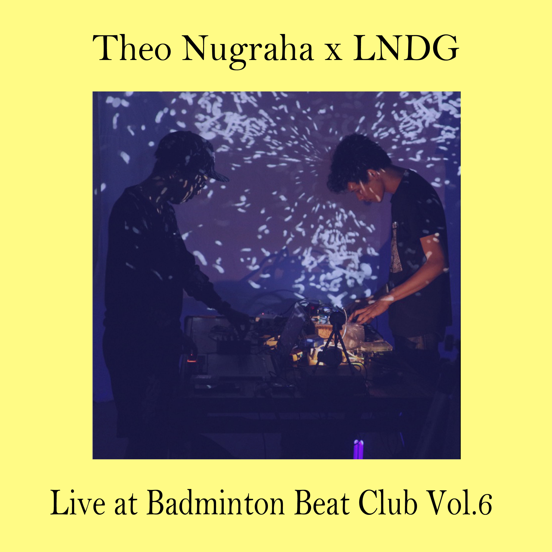 Theo Nugraha Feat. LNDG – Live Badminton Beat Club Vol.6